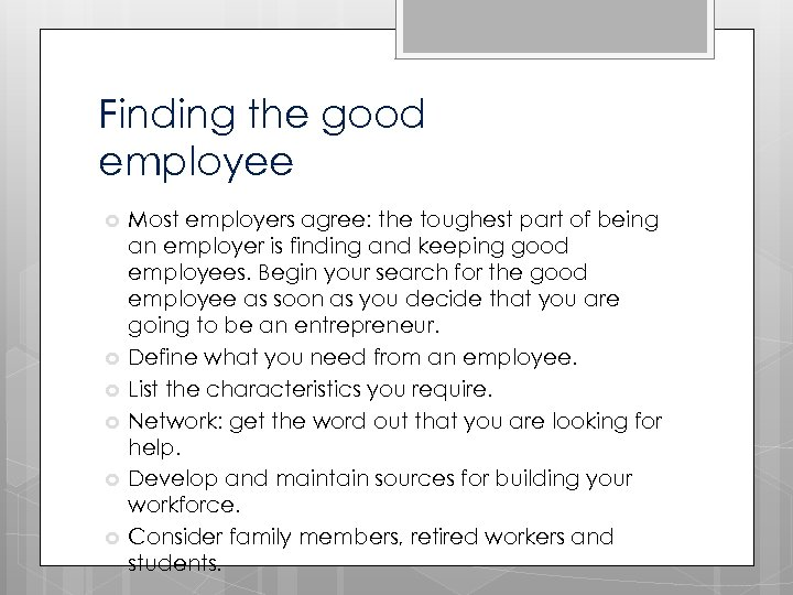 Finding the good employee Most employers agree: the toughest part of being an employer