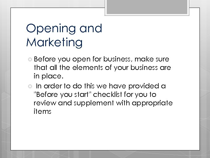 Opening and Marketing Before you open for business, make sure that all the elements