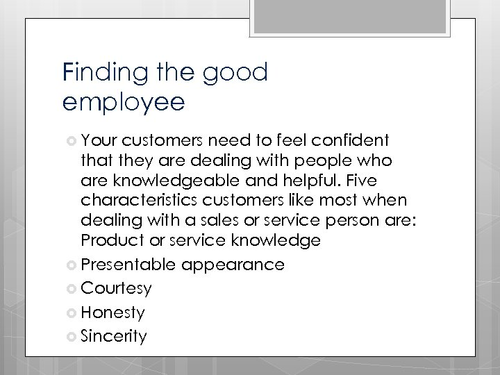 Finding the good employee Your customers need to feel confident that they are dealing