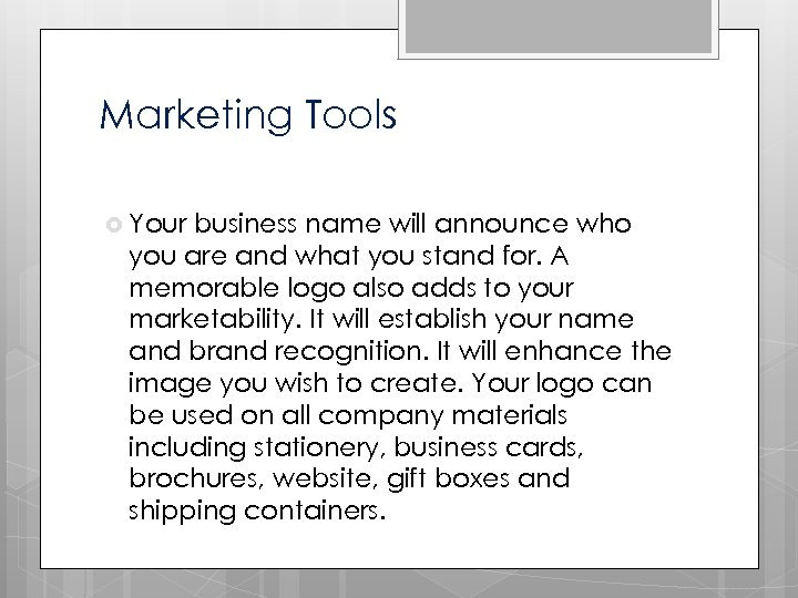 Marketing Tools Your business name will announce who you are and what you stand