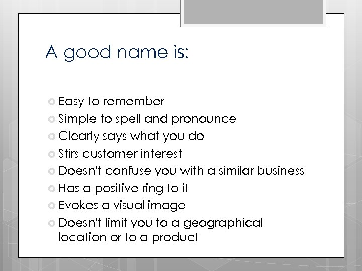 A good name is: Easy to remember Simple to spell and pronounce Clearly says
