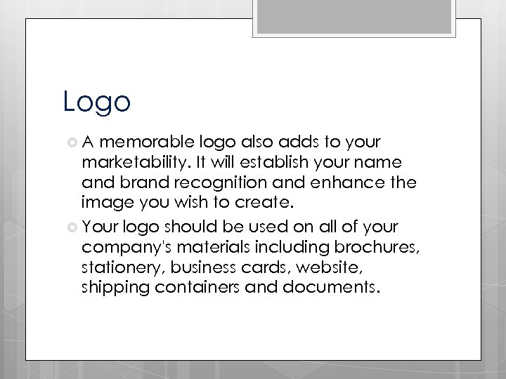 Logo A memorable logo also adds to your marketability. It will establish your name