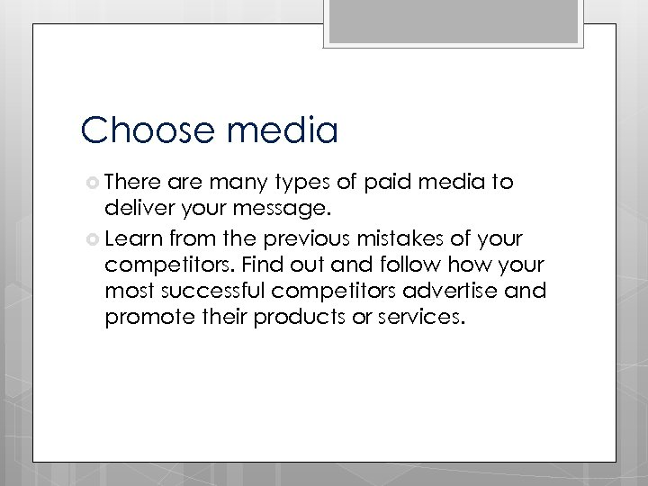 Choose media There are many types of paid media to deliver your message. Learn
