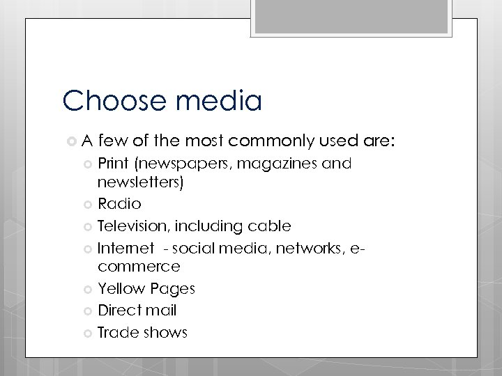 Choose media A few of the most commonly used are: Print (newspapers, magazines and