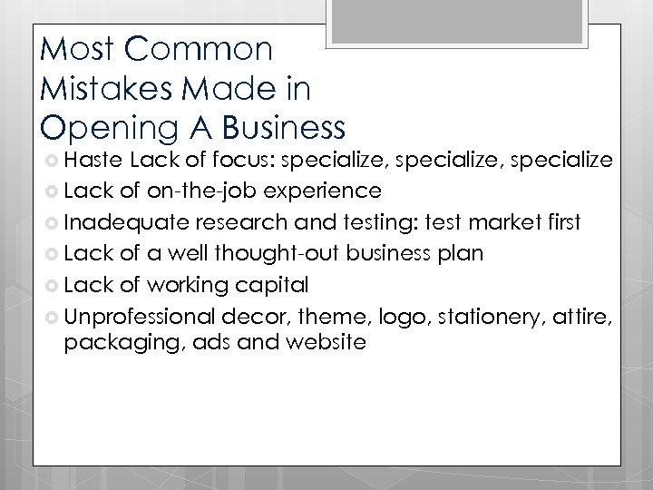 Most Common Mistakes Made in Opening A Business Haste Lack of focus: specialize, specialize
