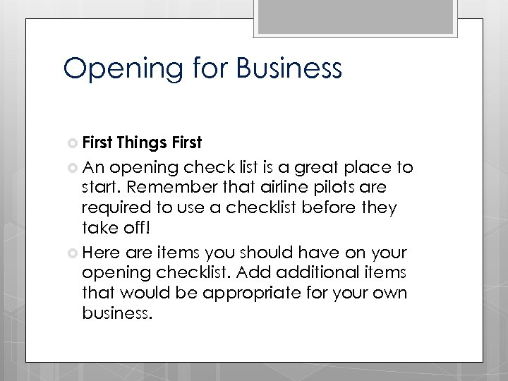 Opening for Business First Things First An opening check list is a great place