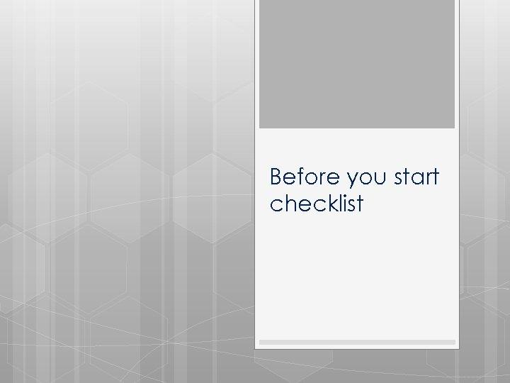 Before you start checklist