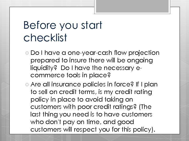Before you start checklist Do I have a one-year-cash flow projection prepared to insure