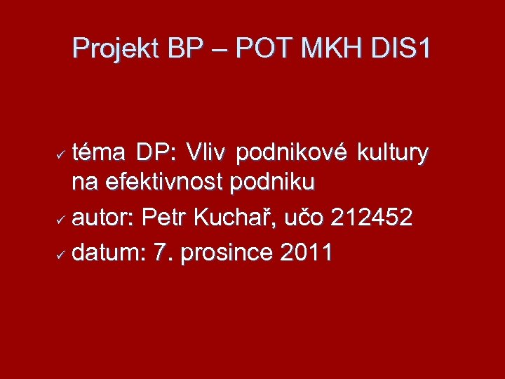 Projekt BP – POT MKH DIS 1 téma DP: Vliv podnikové kultury na efektivnost