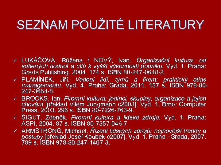 SEZNAM POUŽITÉ LITERATURY ü ü ü LUKÁČOVÁ, Růžena / NOVÝ, Ivan. Organizační kultura: od