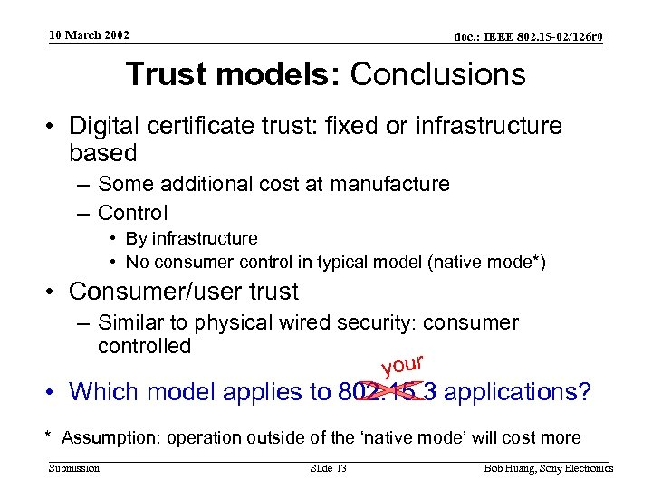 10 March 2002 doc. : IEEE 802. 15 -02/126 r 0 Trust models: Conclusions