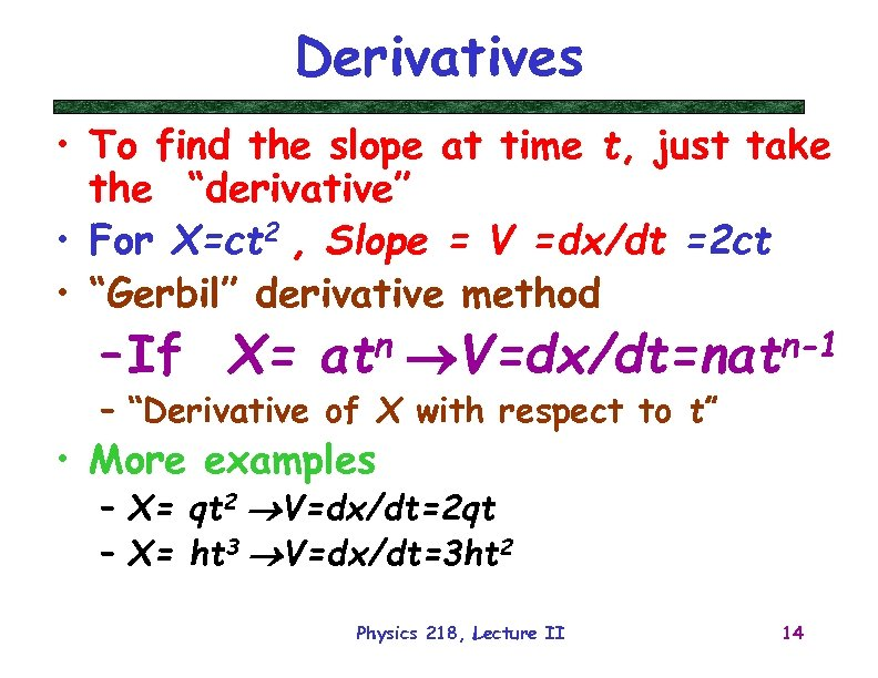 "Derivatives • To find the slope at time t, just take the ""derivative"" •"
