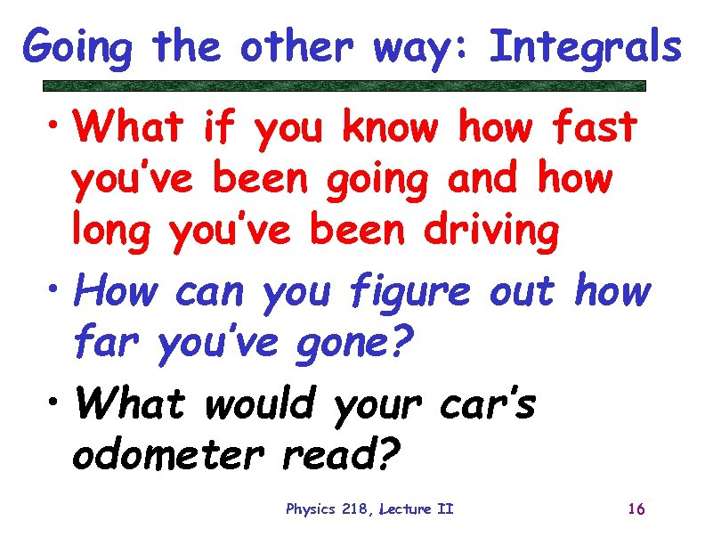 Going the other way: Integrals • What if you know how fast you've been