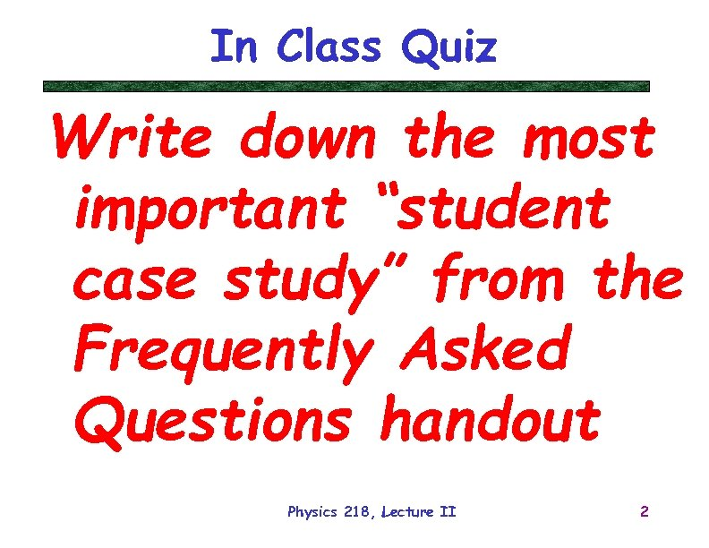 "In Class Quiz Write down the most important ""student case study"" from the Frequently"