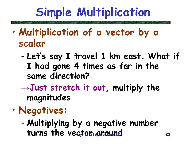 Simple Multiplication • Multiplication of a vector by a scalar – Let's say I