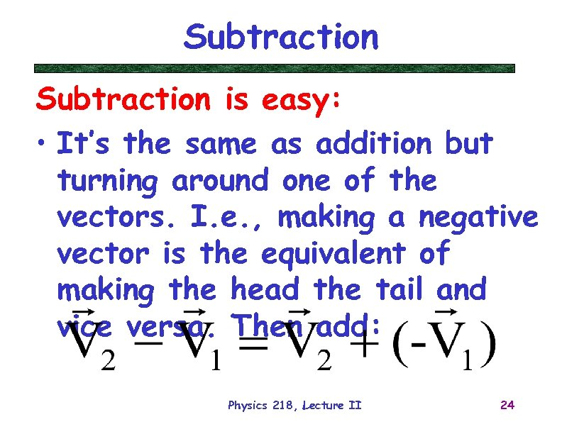 Subtraction is easy: • It's the same as addition but turning around one of