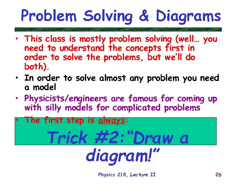 Problem Solving & Diagrams • This class is mostly problem solving (well… you need
