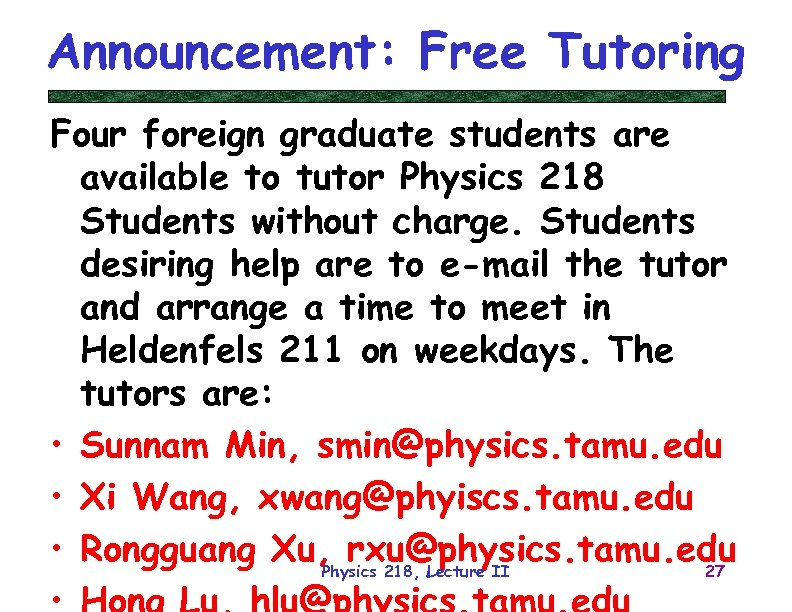 Announcement: Free Tutoring Four foreign graduate students are available to tutor Physics 218 Students