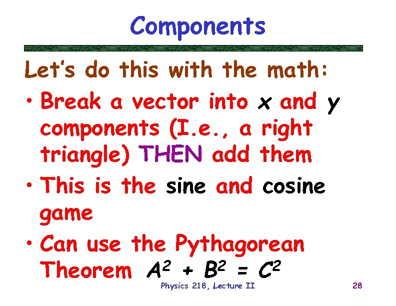 Components Let's do this with the math: • Break a vector into x and