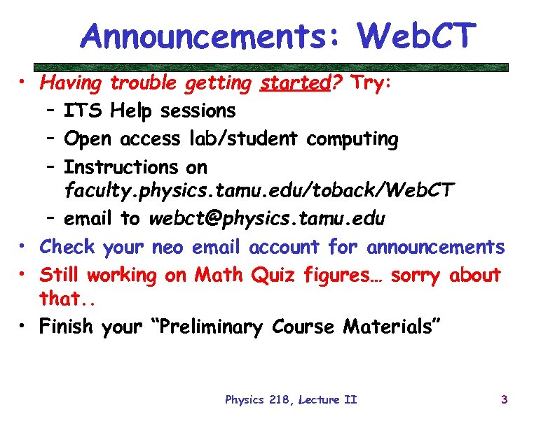 Announcements: Web. CT • Having trouble getting started? Try: – ITS Help sessions –