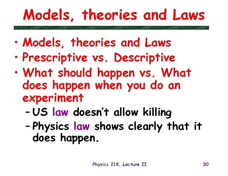 Models, theories and Laws • Prescriptive vs. Descriptive • What should happen vs. What