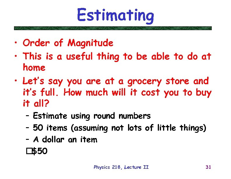 Estimating • Order of Magnitude • This is a useful thing to be able