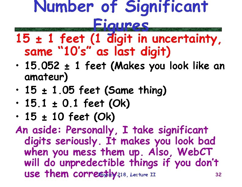 Number of Significant Figures 15 ± 1 feet (1 digit in uncertainty, same ""