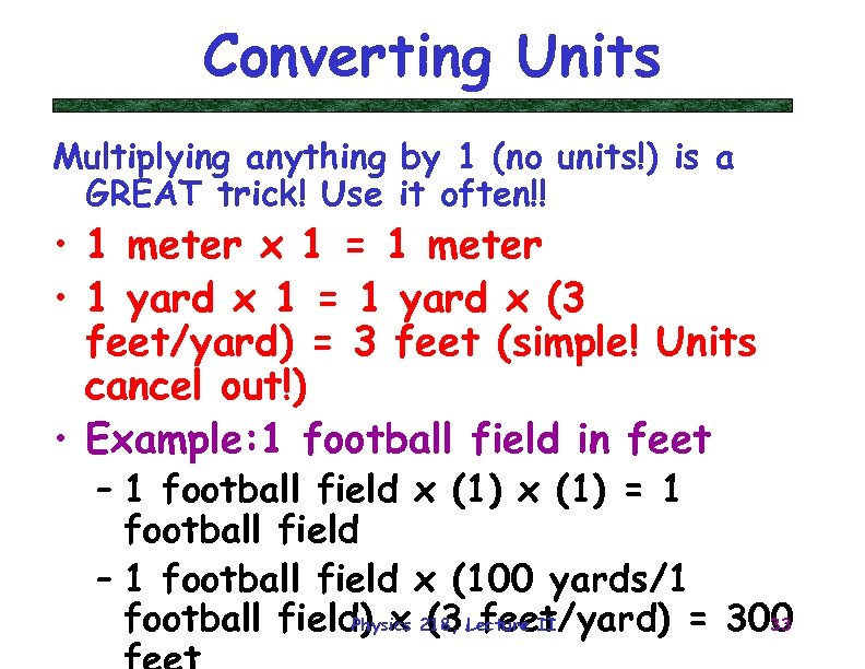 Converting Units Multiplying anything by 1 (no units!) is a GREAT trick! Use it