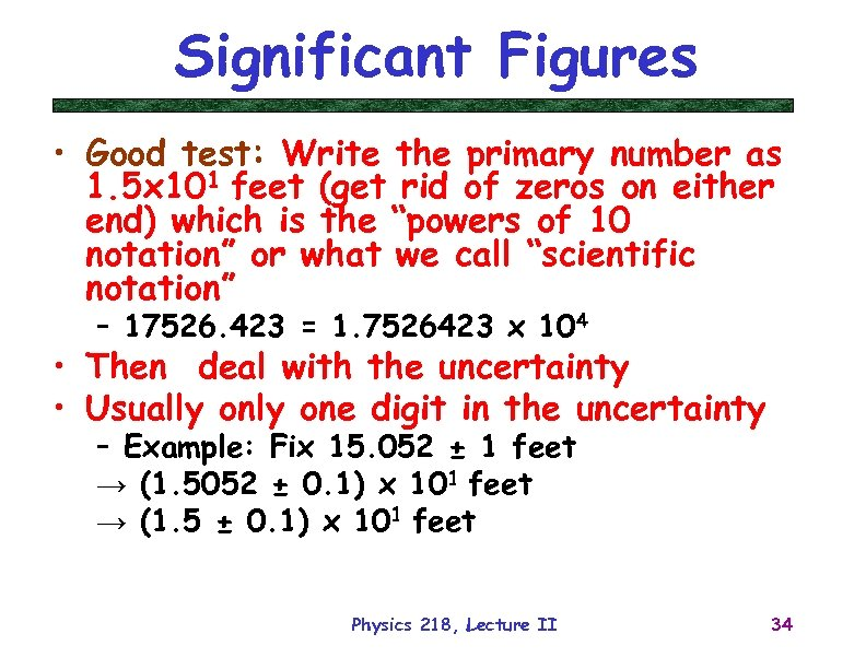 Significant Figures • Good test: Write the primary number as 1. 5 x 101