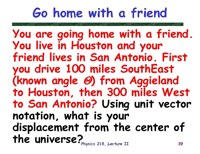 Go home with a friend You are going home with a friend. You live