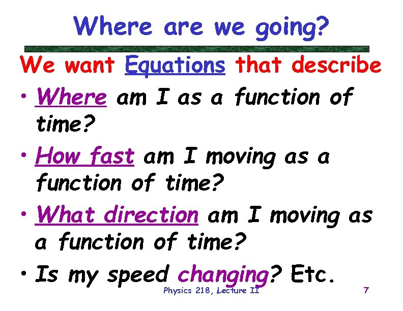 Where are we going? We want Equations that describe • Where am I as