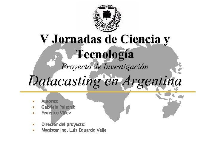 V Jornadas de Ciencia y Tecnología Proyecto de Investigación Datacasting en Argentina § §