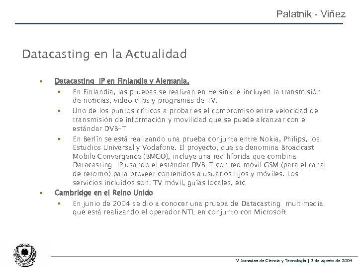 Palatnik - Viñez Datacasting en la Actualidad § Datacasting IP en Finlandia y Alemania.