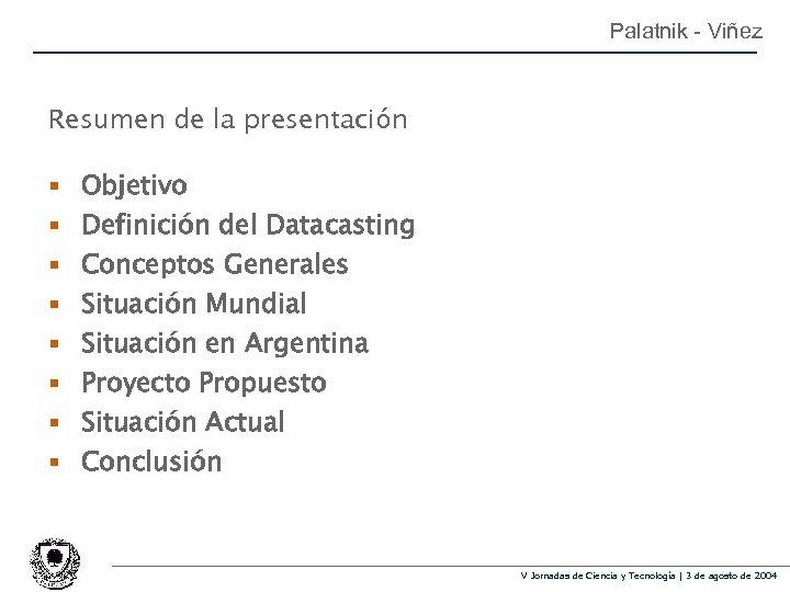 Palatnik - Viñez Resumen de la presentación § § § § Objetivo Definición del