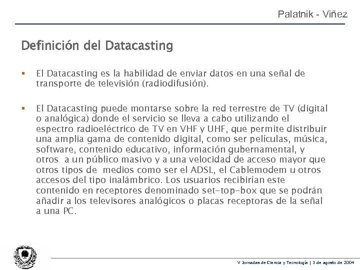 Palatnik - Viñez Definición del Datacasting § El Datacasting es la habilidad de enviar