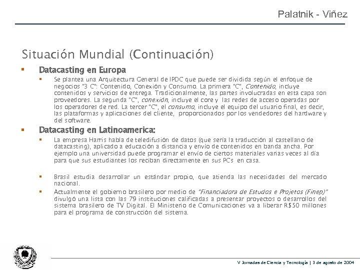 Palatnik - Viñez Situación Mundial (Continuación) § Datacasting en Europa § § Se plantea
