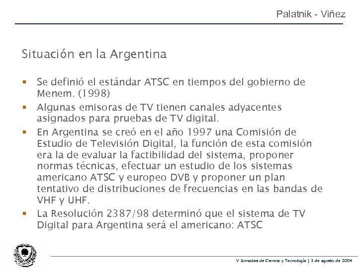 Palatnik - Viñez Situación en la Argentina § § Se definió el estándar ATSC