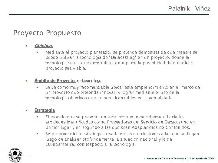 Palatnik - Viñez Proyecto Propuesto § Objetivo: § Mediante el proyecto planteado, se pretende