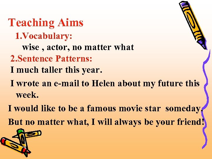 Teaching Aims 1. Vocabulary: wise , actor, no matter what 2. Sentence Patterns: I