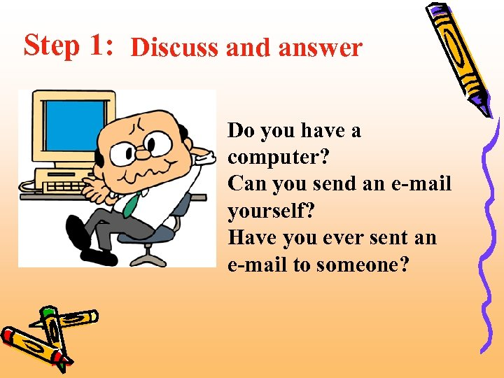 Step 1: Discuss and answer Do you have a computer? Can you send an