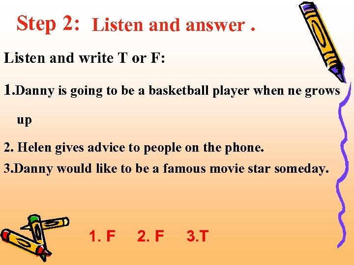 Step 2: Listen and answer. Listen and write T or F: 1. Danny is
