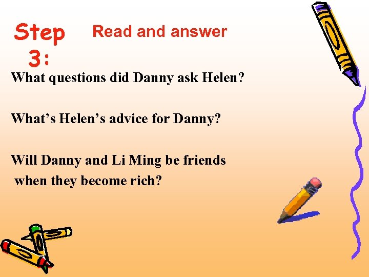 Step 3: Read answer What questions did Danny ask Helen? What's Helen's advice for
