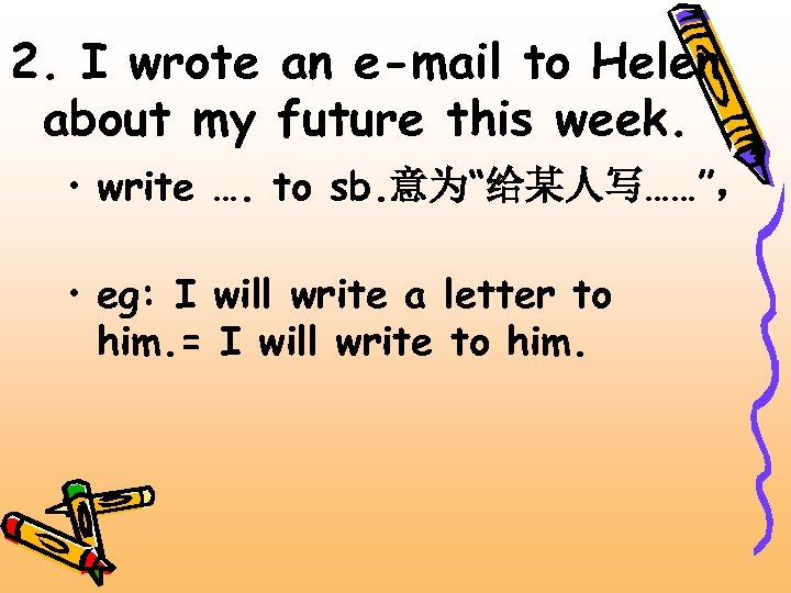 2. I wrote an e-mail to Helen about my future this week. • write