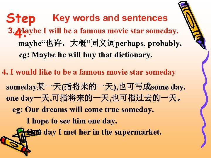 Step Key words and sentences 3. Maybe I will be a famous movie star