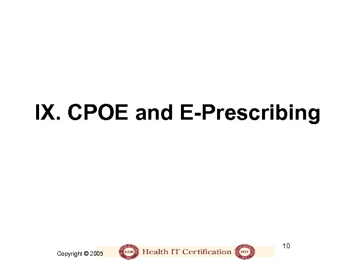 IX. CPOE and E-Prescribing 10 Copyright © 2005