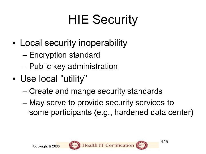 HIE Security • Local security inoperability – Encryption standard – Public key administration •