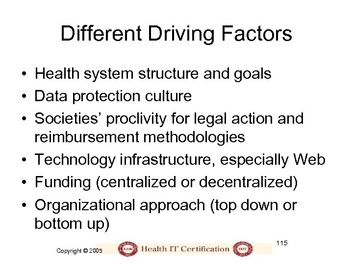 Different Driving Factors • Health system structure and goals • Data protection culture •