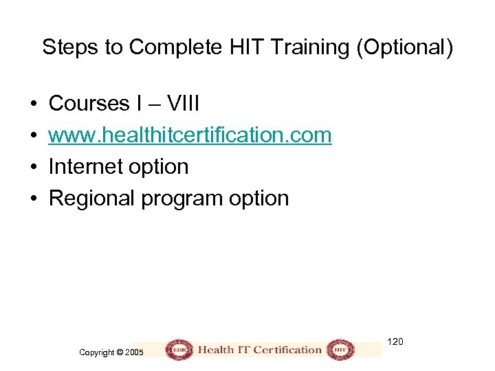 Steps to Complete HIT Training (Optional) • • Courses I – VIII www. healthitcertification.