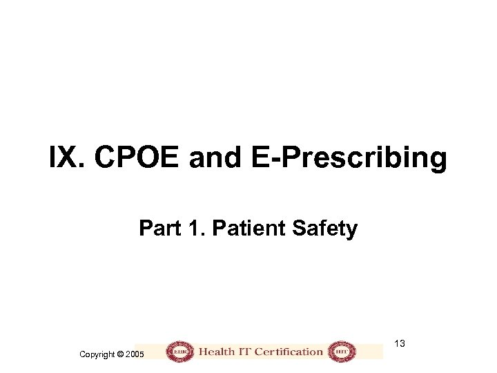 IX. CPOE and E-Prescribing Part 1. Patient Safety 13 Copyright © 2005
