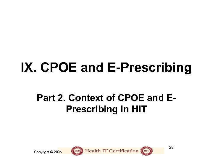 IX. CPOE and E-Prescribing Part 2. Context of CPOE and EPrescribing in HIT 29